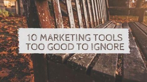 10 Marketing Tools too Good to Ignore
