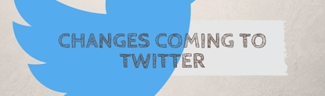 Twitter Announces Changes May 24th 2016